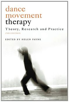 Dance Movement Therapy: Theory, Research and Practice: Amazon.co.uk: Helen Payne: Books