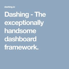 Dashing - The exceptionally handsome dashboard framework.