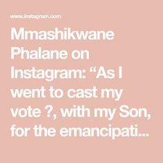 """Mmashikwane Phalane on Instagram: """"As I went to cast my vote 🗳, with my Son, for the emancipation of our people, for this ☝️Future Generation...✊🏽✊🏽✊🏽Amandla🇿🇦🇿🇦🇿🇦Alutha…"""""""