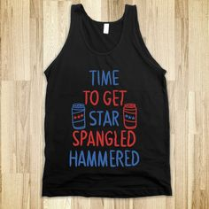 Time To Get Star Spangled Hammered (Dark Tank) For dark shirts and tanks! Printed on Skreened Tank Hakuna Matata, Shark Bait, Do It Yourself Fashion, Pitch Perfect, I Work Out, Mean Girls, Girls Wear, T Rex, Swagg
