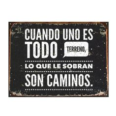 "Cuadro de Chapa ""Cuando Uno Es Todo Terreno"" - DecoGallery Words Quotes, Sayings, Magic Words, Spanish Quotes, Love Book, Cool Words, Sentences, Favorite Quotes, Quotes To Live By"