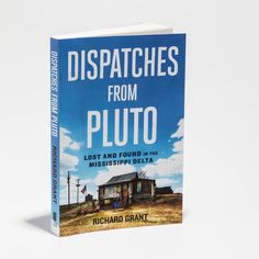 Summer Books We Can't Put Down: Dispatches from Pluto by Richard Grant