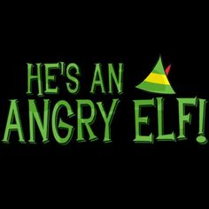 He's an Angry Elf!