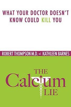 """The Calcium Lie: What Your Doctor Doesn't Know Could Kill You"" by Robert Thompson, MD, and Kathleen Barnes; Read the review: http://womensinternational.com/pdf/BookReview_ThompsonBarnes.pdf; Buy the book: http://www.amazon.com/The-Calcium-Lie-Doctor-Doesnt/dp/0981581854; #BookReview #Thompson #Calcium #Health"