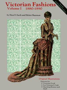Victorian Fashions 1880-1890, Vol. I by Hazel Ulseth