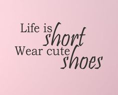 """Life is Short Wear Cute Shoes! Here's a great wall quote for the bedroom or closet. Dimensions: This quote measures 22"""" wide and 12"""" tall. Looking for a different size? We can make you a custom wall g"""