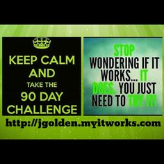 90 day challenge  Http://Jgolden.itworks.com