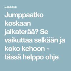 Jumppaatko koskaan jalkaterää? Se vaikuttaa selkään ja koko kehoon - tässä helppo ohje