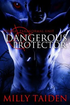 Dangerous Protector (Federal Paranormal Unit) by Milly Taiden, http://www.amazon.com/dp/B00K0QWZ84/ref=cm_sw_r_pi_dp_CDbCtb0NZ2BRG