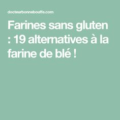 Farines sans gluten : 19 alternatives à la farine de blé !