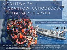 M O D L I T WA Z A M I G R A N T Ó W, U C H O D Ź C Ó W, I S Z U K A J Ą C Y C H A Z Y L U Fr. John G. Feeney, Shrewsbury,... #migranci #modlitwa #uchodźcy #refugeescrisis