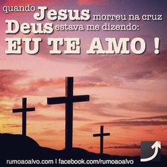 Quando Jesus morreu na cruz, Deus estava me dizendo: EU TE AMO!