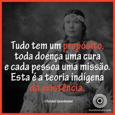 Tudo tem um propósito, toda doença tem uma cura e cada pessoa uma missão. Esta é a teoria indígena da existência.