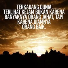 Terkadang dunia terlihat kejam bukan karena banyaknya orang jahat tapi karena diamnya orang baik. Faith Quotes, Life Quotes, General Quotes, Learn Islam, Quotes Indonesia, Muslim Quotes, Mood Quotes, People Quotes, Affirmations