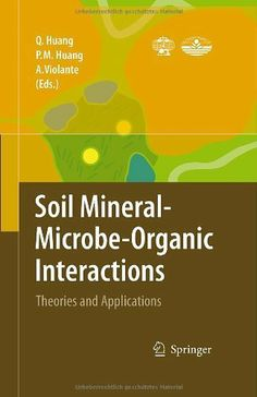 Soil Mineral--Microbe-Organic Interactions: Theories and Applications by Qiaoyun Huang. $113.92. Publisher: Springer; 1 edition (May 26, 2008). 354 pages