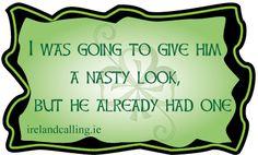 Irish ... ((Irish jokes. Visit Ireland Calling for more Irish humour and wisdom.))