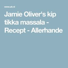 Jamie Oliver's kip tikka massala - Recept - Allerhande