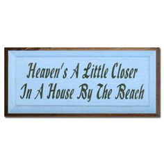 Heaven's+a+Little+Closer+in+a+House+by+the+Beach+by+saltboxsigns,+$32.00