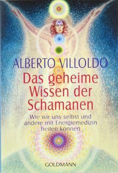 Das geheime Wissen der Schamanen: Wie wir uns selbst und andere mit Energiemedizin heilen können von Alberto Villoldo http://www.amazon.de/dp/3442142164/ref=cm_sw_r_pi_dp_Xjlqwb12H0M2V
