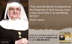 Mother Angelica quotes on mission - I'm not catholic but I absolutely love this quote! Very true when you think about how long eternity is compared to this life. Catholic Quotes, Catholic Prayers, Religious Quotes, Catholic Beliefs, Religious Images, Mother Angelica, Mother Teresa, Mother Mary, Great Quotes