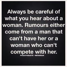 Isn't this true!! I got my man so you'll never hear anything from him but women are so petty n jealous especially older women
