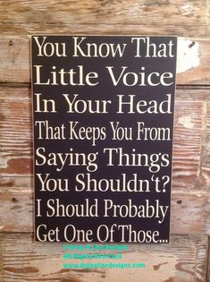 funny quotes - You Know That Little Voice In Your Head That Keeps You Fron Saying Things You Shouldn't I Should Probably Get One Of Those Funny Sign Sign Quotes, Me Quotes, Funny Quotes, Qoutes, Hilarious Sayings, Sign Sayings, Hilarious Animals, 9gag Funny, Daily Quotes