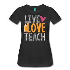 live love teach T-Shirt | Teacher T-Shirts                                                                                                                                                      More