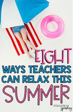 Must read post for teachers! 8 simple ways teachers can relax and recharge this summer. There are so many practical ideas, but I think number 7 is my favorite!