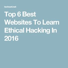 Top 6 Best Websites To Learn Ethical Hacking In 2016