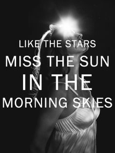 Like the stars miss the sun in the morning skies - Lana Del Rey - Summertime Sadness