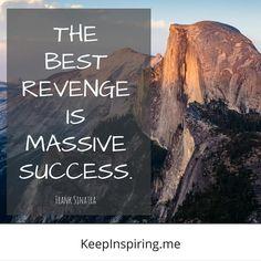 """The best revenge is massive success."" - Frank Sinatra - positive inspirational quote"