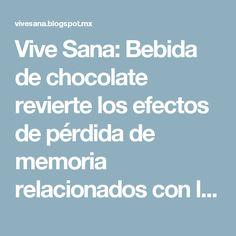 Vive Sana: Bebida de chocolate revierte los efectos de pérdida de memoria relacionados con la edad