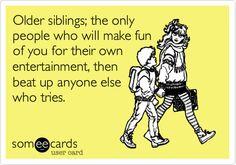 Very true...love my siblings