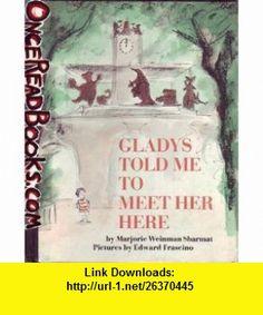 gladys told me to meet her here Marjorie Weinman Sharmat ,   ,  , ASIN: B000GRR640 , tutorials , pdf , ebook , torrent , downloads , rapidshare , filesonic , hotfile , megaupload , fileserve