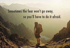 We don't feel always in control of life when fear sets in and scare us we have to make room for the fear. Don't have to like the fear but keep it aside and still do the fearful thing. Life Quotes Love, Great Quotes, Quotes To Live By, Time Quotes, Awesome Quotes, Attitude Quotes, Hiking Quotes, Travel Quotes, Bon Courage