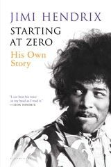 Jimi Hendrix- Starting at Zero (just finished reading this and it is awesome!!)