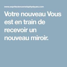 Votre nouveau Vous est en train de recevoir un nouveau miroir.