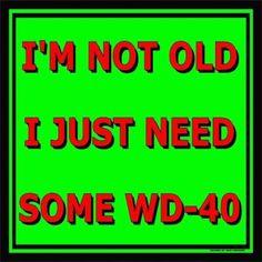 倫☜♥☞倫   I'm not old I just need some WD-40   *.♡♥♡♥Love★it
