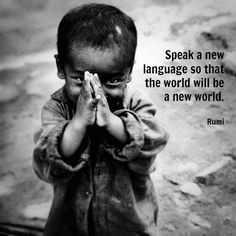05.22.13. Speak a new language so the world will be a new world. #Rumi #quote