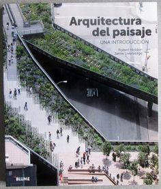 Título: Arquitectura del paisaje : una introducción / Robert Holden, Jamie Liversedge. Editorial: Barcelona : Blume, 2014.