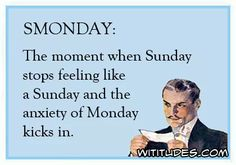 My birthday is Sunday and I already feel Smonday kicking in!
