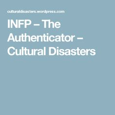 INFP – The Authenticator – Cultural Disasters