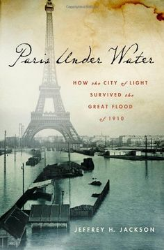 Paris Under Water: How the City of Light Survived the Great Flood of 1910 by Jeffrey H. Jackson - In the winter of 1910, the river that brought life to Paris―the Seine―became a force of destruction in a matter of hours. http://www.amazon.ca/dp/0230617069/ref=cm_sw_r_pi_dp_lDRKwb0M1S884