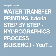 WATER TRANSFER PRINTING, tutorial STEP BY STEP - HYDROGRAPHICS PROCESS (SUB.ENG.) - YouTube