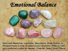 Crystal Guidance: Crystal Tips and Prescriptions - Emotional Balance. Top Recommended Crystals: Malachite, Lepidolite, Moonstone, Rose Quartz, or Rhodochrosite. Additional Crystal Recommendations: Garnet, Amethyst, Aventurine, Chrysocolla, Kunzite, Rhodonite, or Sodalite.  Emotional balance is associated with the Heart and Solar Plexus chakras. Wear or hold your preferred crystal as needed.