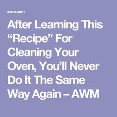 "After Learning This ""Recipe"" For Cleaning Your Oven, You'll Never Do It The Same Way Again – AWM"