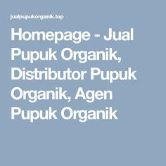 Homepage - Jual Pupuk Organik, Distributor Pupuk Organik, Agen Pupuk Organik