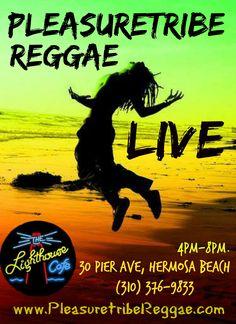 February 28, 2016 Come see Pleasuretribe Reggae at the Lighthouse Cafe, 30 Pier Ave. Hermosa Beach.  Reggae on the Beach Sunday Funday.