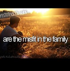 heres to the kids who... Lol my family is all misfits thrown together to be misfits in our own ways