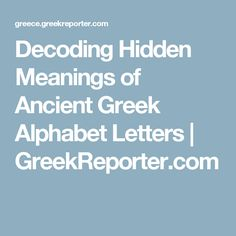 Decoding Hidden Meanings of Ancient Greek Alphabet Letters | GreekReporter.com